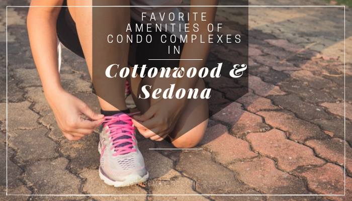 Favorite Amenities of Condo Complexes in Cottonwood and Sedona